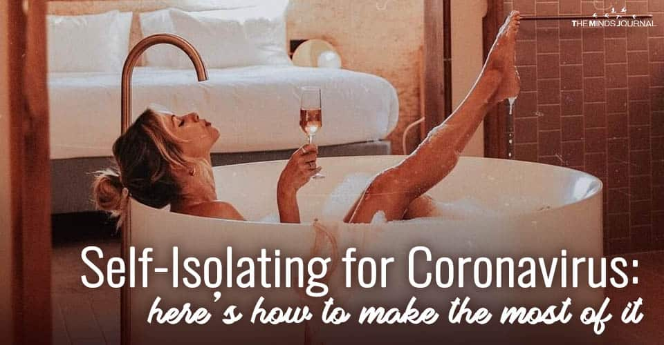 Self-Isolating for Coronavirus: Here's How to Make The Most Of It