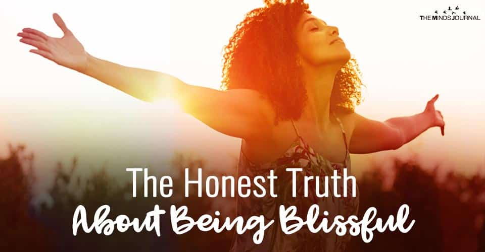 The Honest Truth About Being Blissful