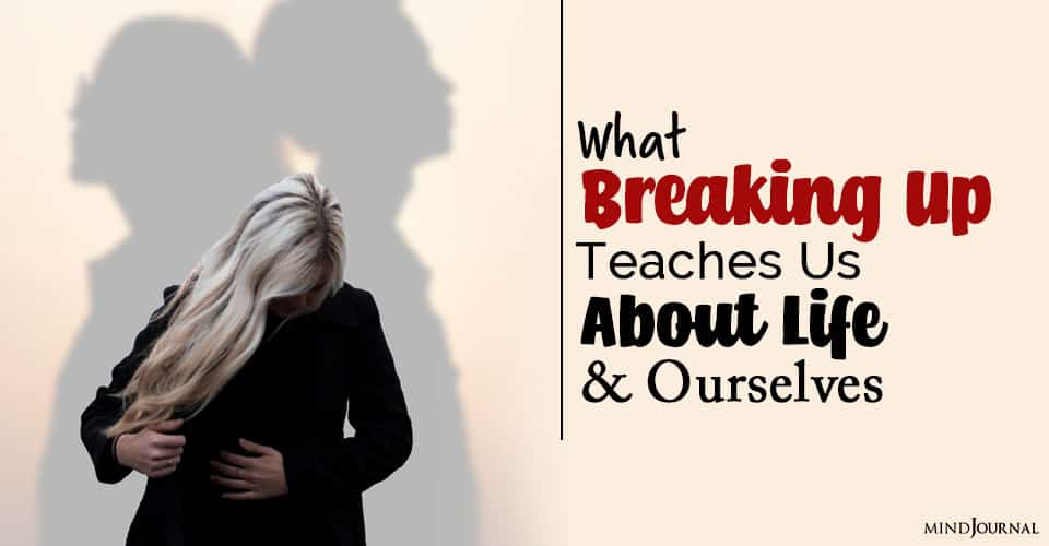 What Breaking Up Teaches Us About Life and Ourselves