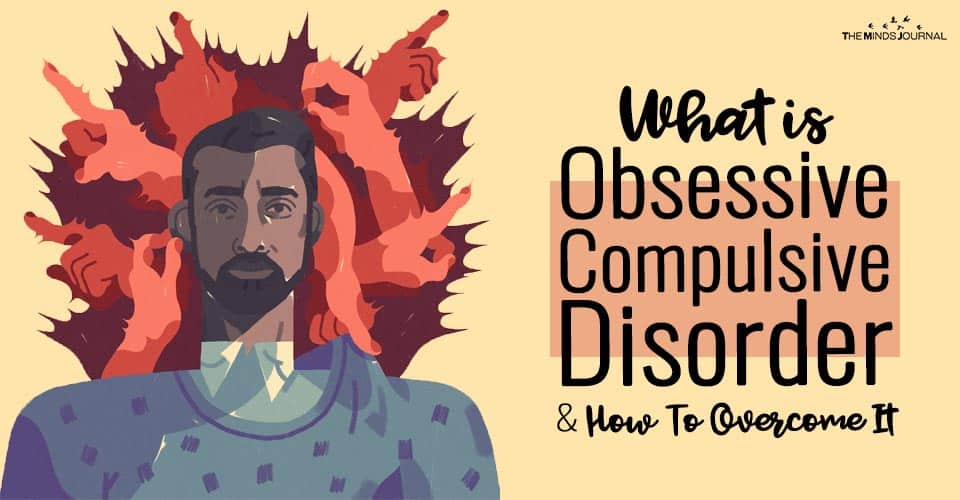 What is Obsessive Compulsive Disorder and How To Overcome It