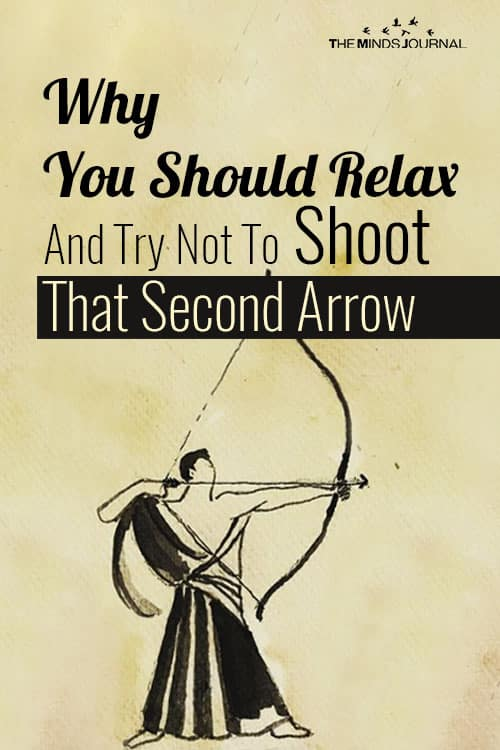 Why You Should Relax And Try Not To Shoot That Second Arrow