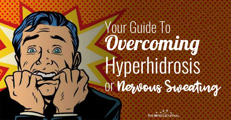 Your Guide To Overcoming Hyperhidrosis Or Nervous Sweating