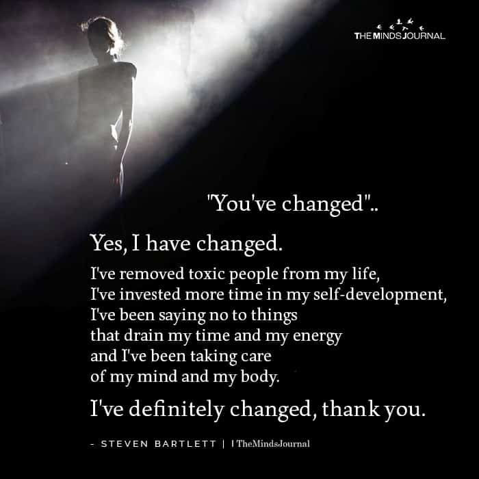 You've Changed.. Yes, I have Changed.
