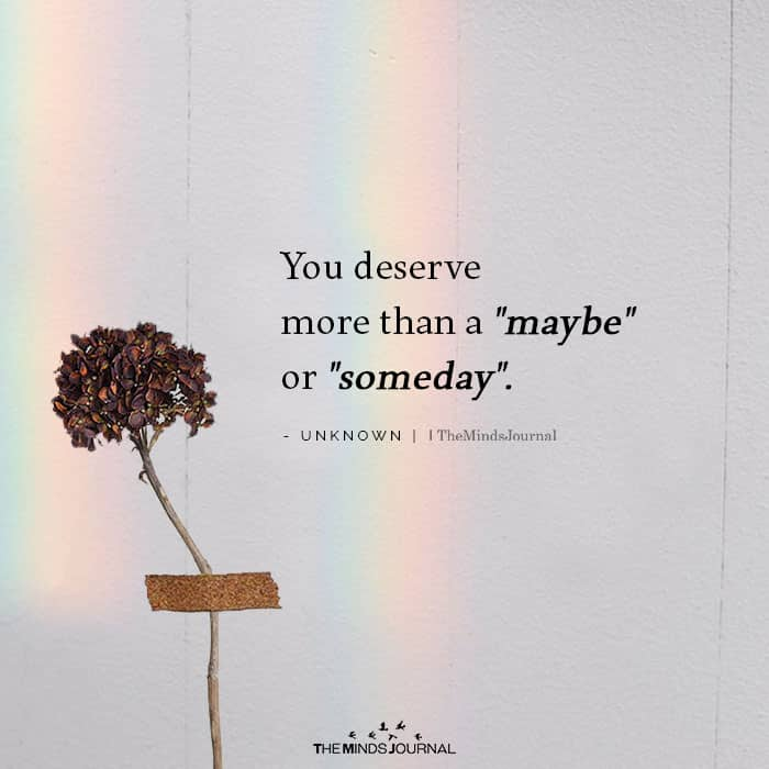 You Deserve More Than A Maybe