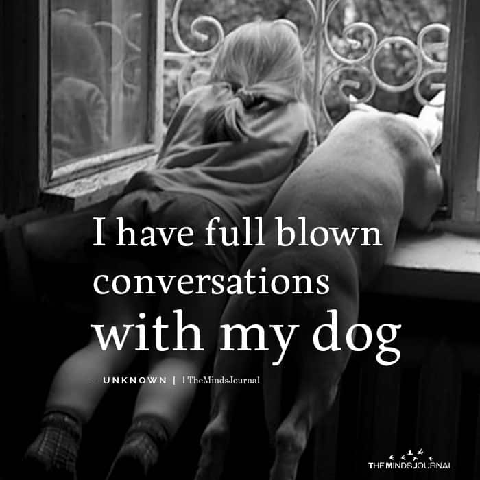 I Have Full Blown Conversations With My Dog