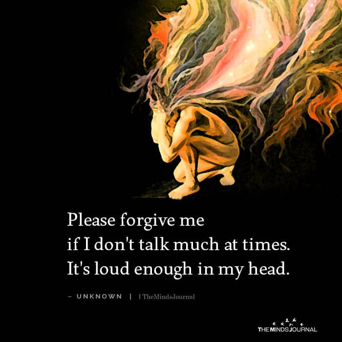 Please Forgive Me If I Don't Talk Much At Times