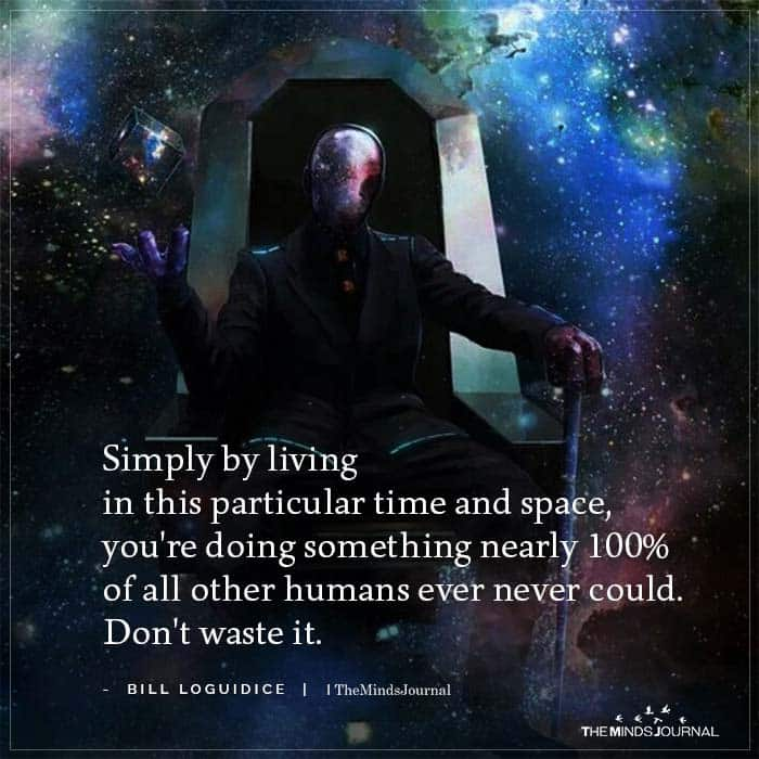 Simply By Living In This Particular Time And Space