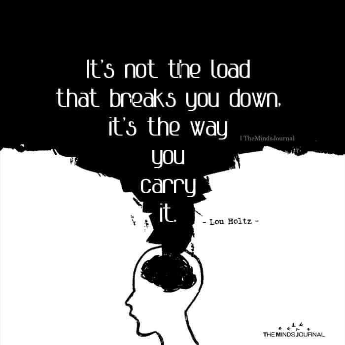 It's Not The Load That Breaks You Down
