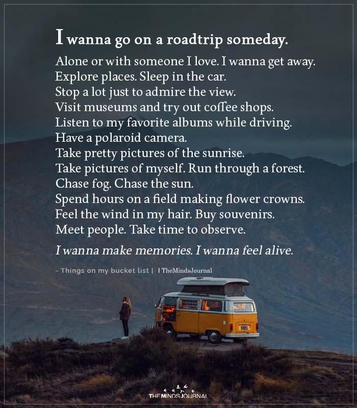 I Wanna Go On A Roadtrip Someday Alone Or With Someone