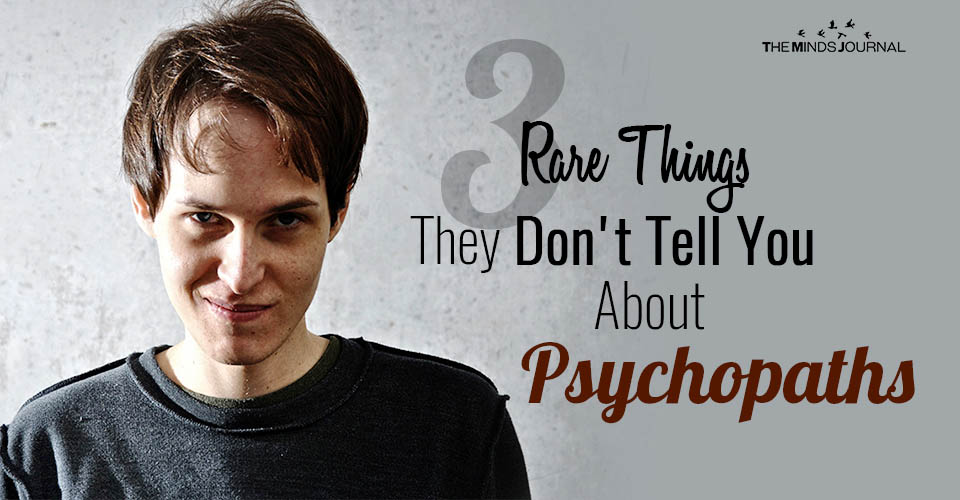 3 Rare Things They Don't Tell You About Psychopaths