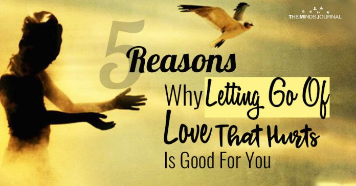 5 Reasons Why Letting Go Of Love That Hurts Is Good For You