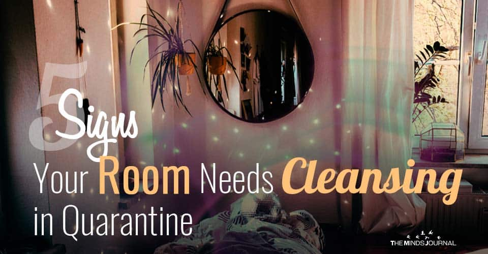 5 Signs Your Room Needs Cleansing in Quarantine
