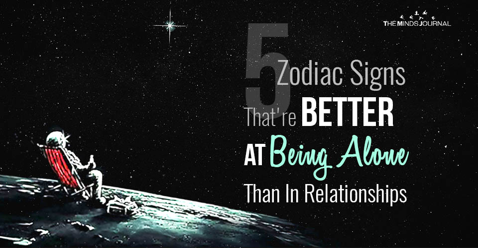 5 Zodiac Signs That Are Better At Being Alone Than Being In Relationships