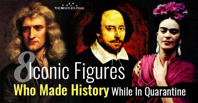 8 Iconic Figures Who Made History While In Quarantine