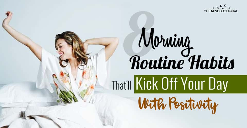 8 Morning Routine Habits That Will Kick Off Your Day With Positivity