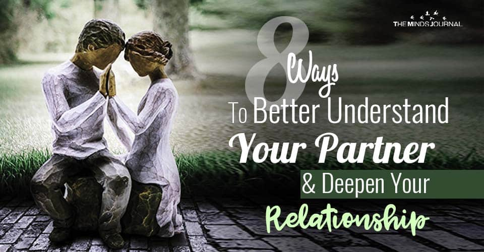 8 Ways To Better Understand Your Partner and Deepen Your Relationship