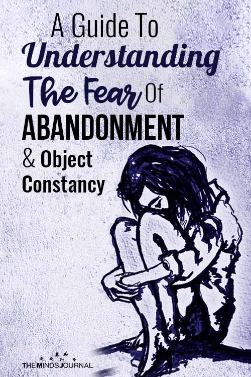 A Guide To Understanding The Fear Of Abandonment And Object Constancy