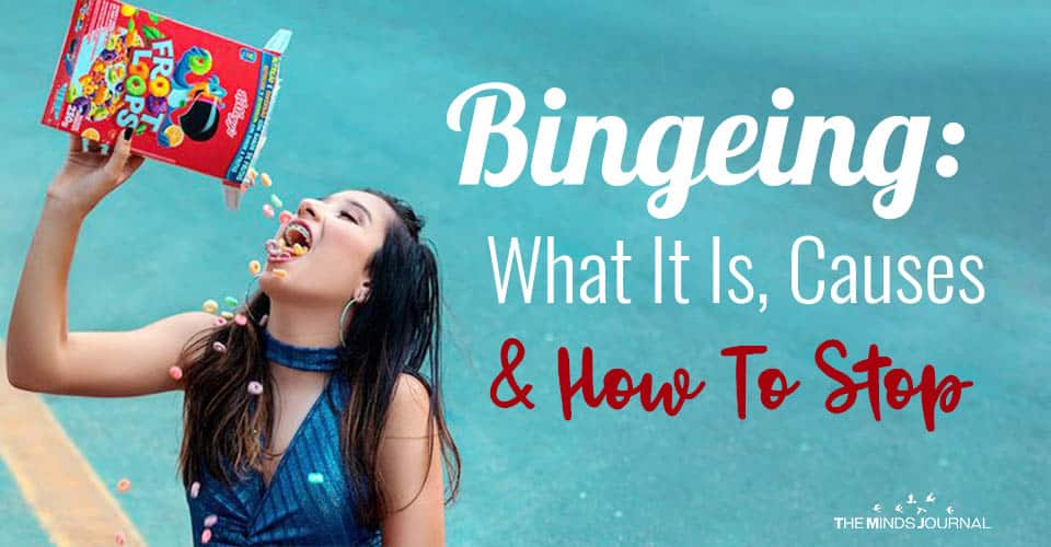 Bingeing: What It Is, Causes and How To Stop