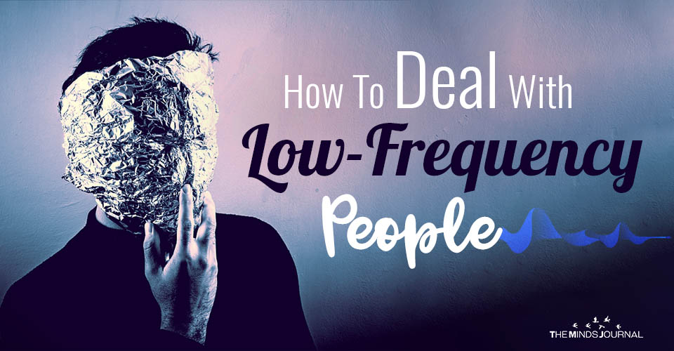 How To Deal With Low Frequency People In Your Life
