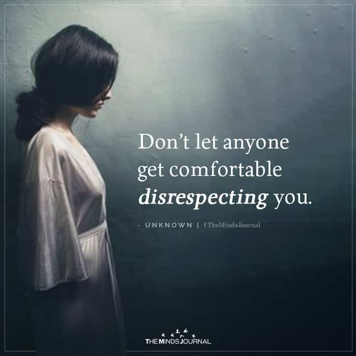 Don't Let Anyone Get Comfortable Disrespecting You