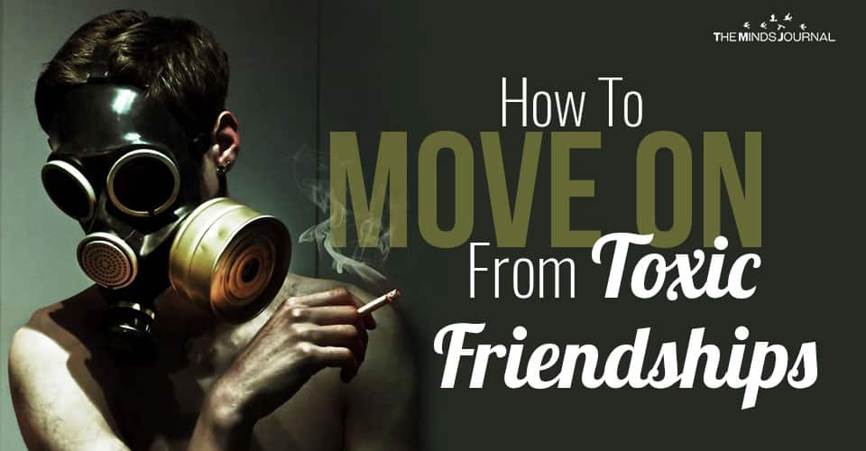 Letting Toxic Friends Go: How To Move on From Toxic Friendships