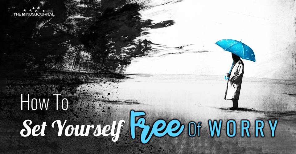 How To Set Yourself Free Of Worry