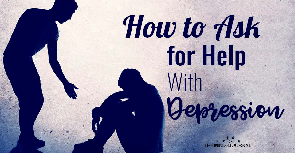 How to Ask for Help With Depression: 8 Ways To Reach Out & Start Recovering