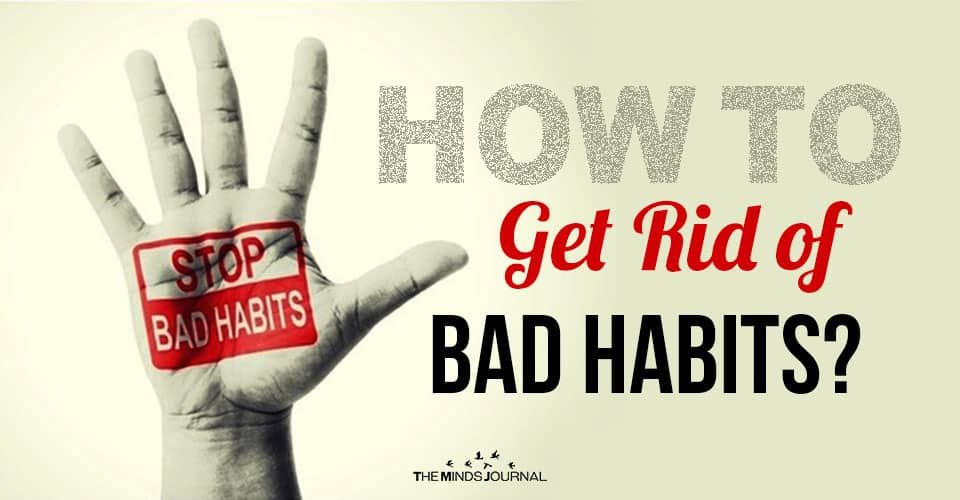 How to Get Rid of Bad Habits? 2 Things You Can Do