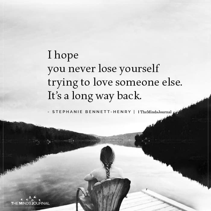 I Hope You Never Lose Yourself Trying To Love Someone Else