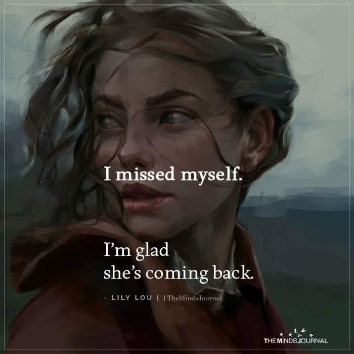 I Missed Myself I'm Glad She's Coming Back