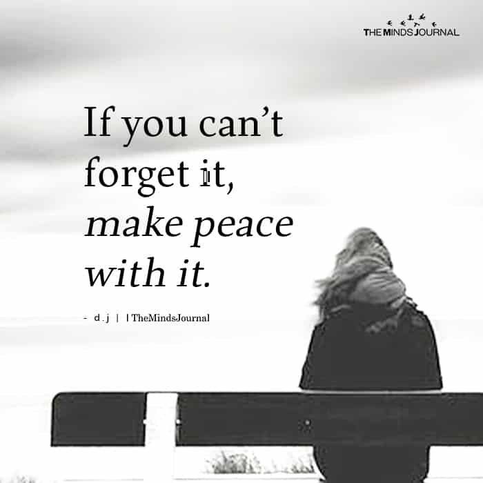 If You Can't Forget It Make peace With It