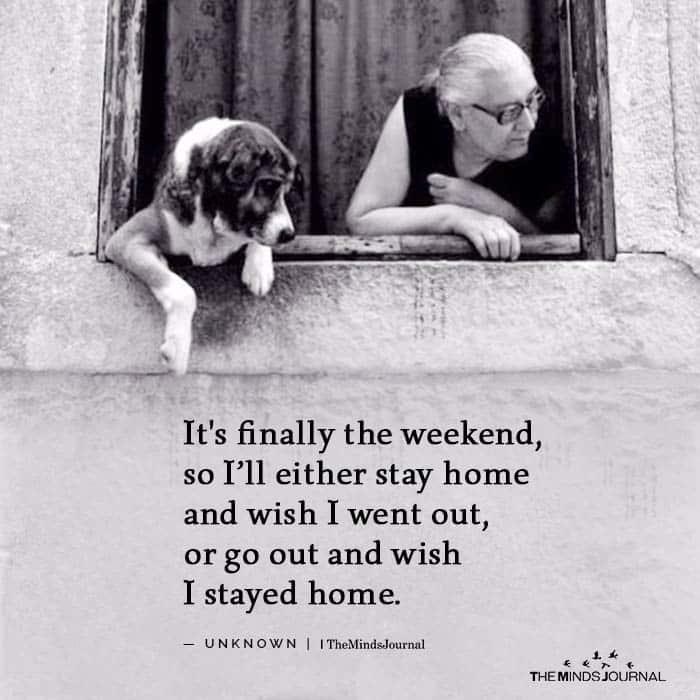 It's finally the weekend