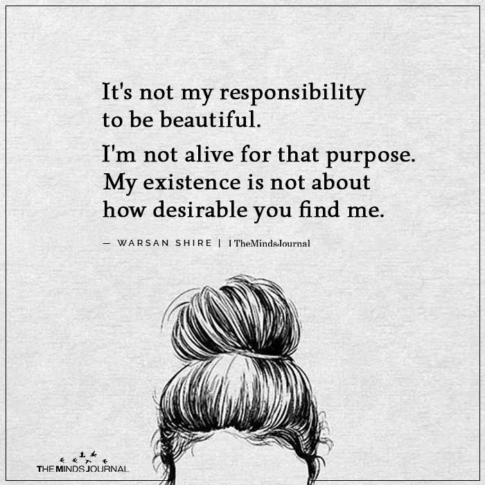 It's not my responsibility to be beautiful