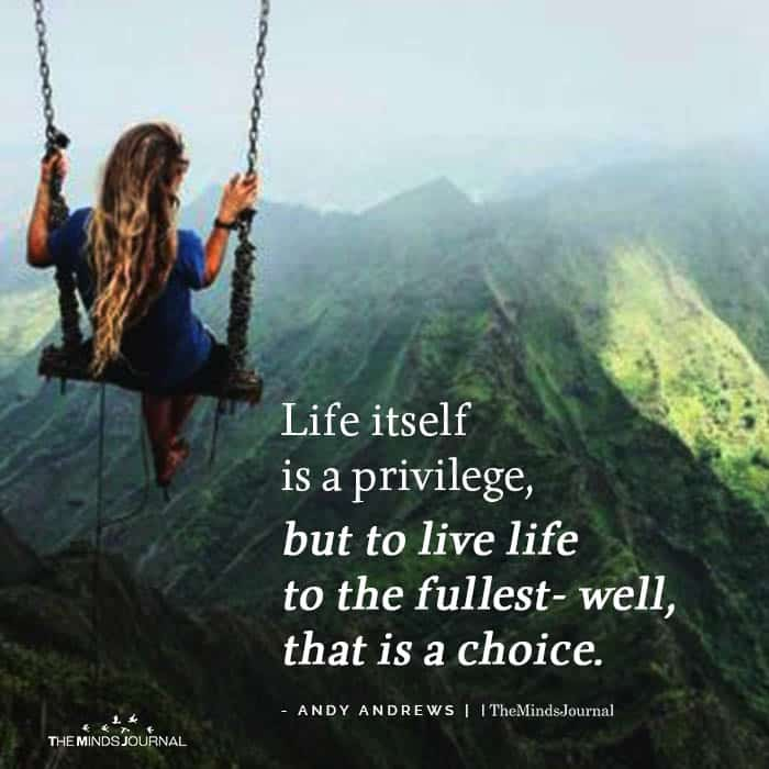 Life Itself Is A Privilege But To Live Life To The Fullest