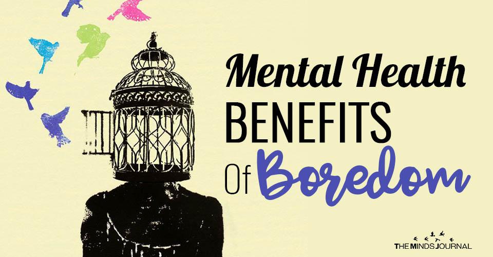 Mental Health Benefits Of Boredom