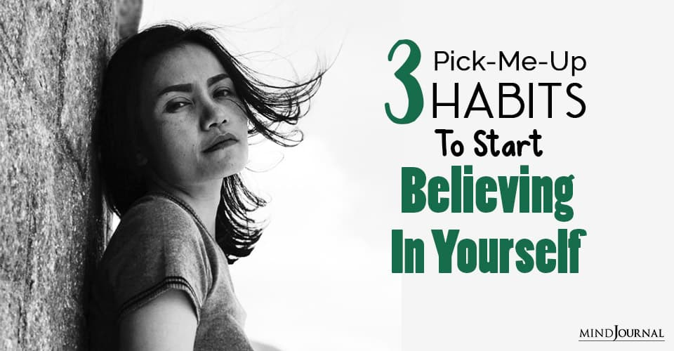 Pick-Me-Up Habits to Start Believing in Yourself