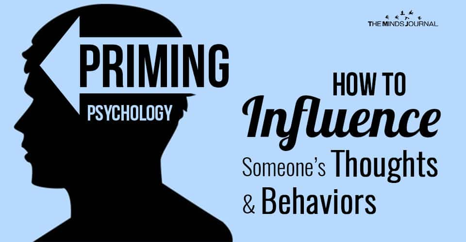 Priming Psychology: How To Influence Someone's Thoughts and Behaviors