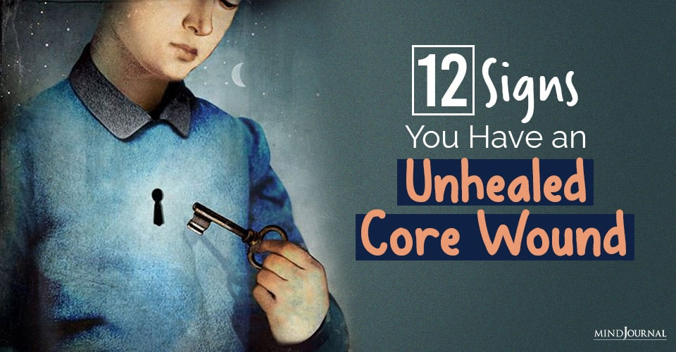 Signs You Have an Unhealed Core Wound
