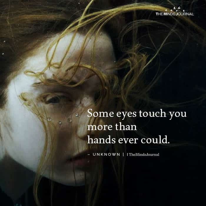 Some eyes touch you more than