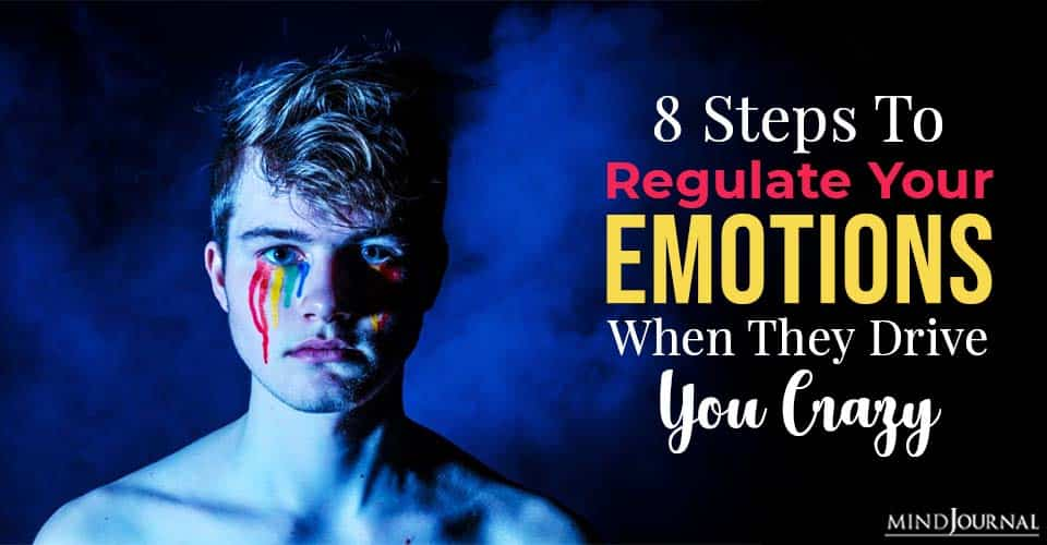 Steps To Regulate Your Emotions When They Drive You Crazy