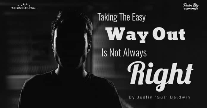 Taking The Easy Way Out Is Not Always Right