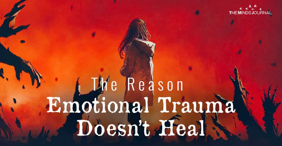 The Reason Emotional Trauma Doesn't Heal and How to Overcome It