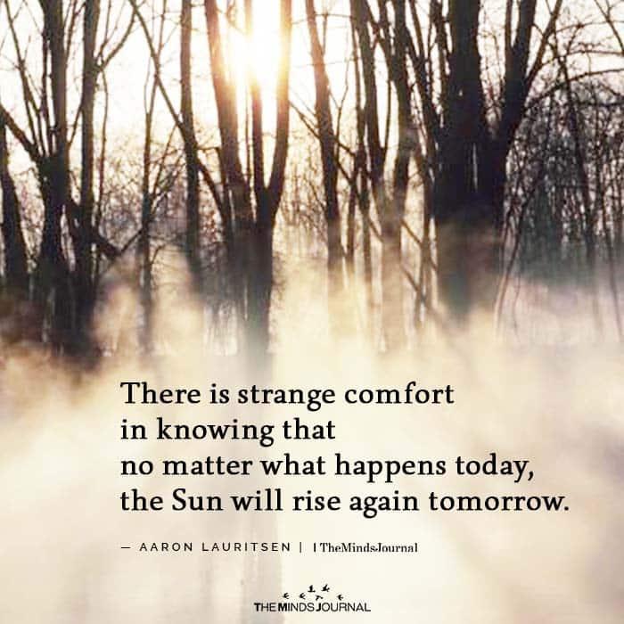 There is strange comfort