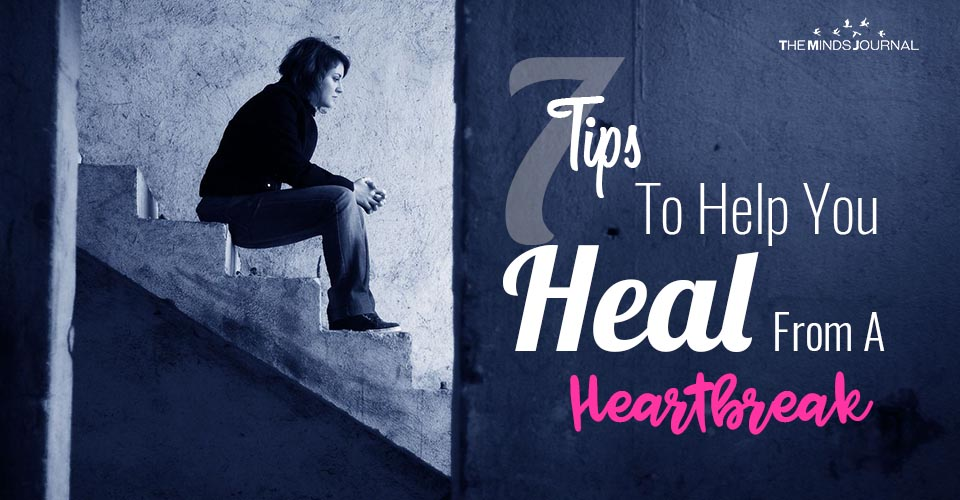 7 Tips To Help You Heal From A Heartbreak