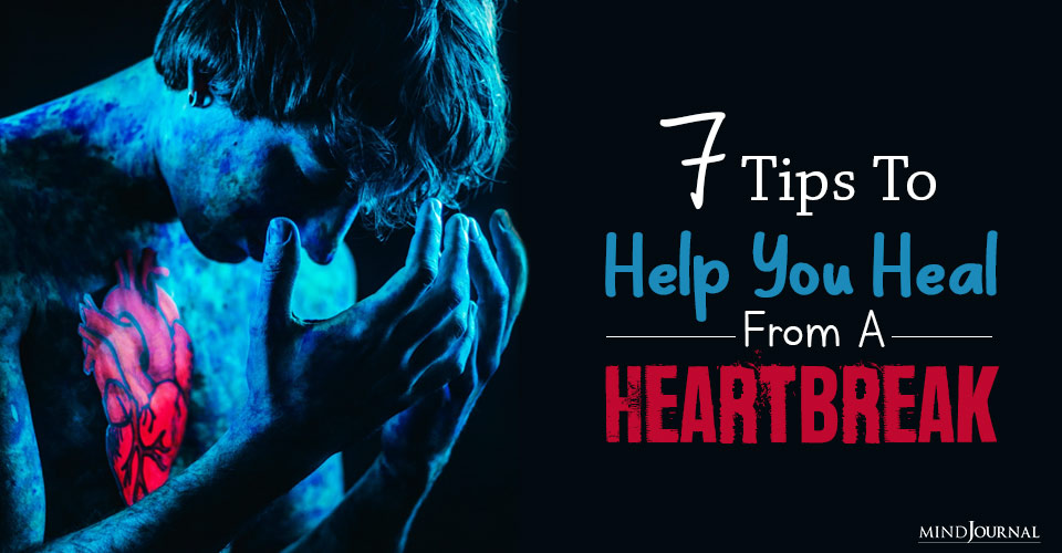Tips To Help You Heal From A Heartbreak