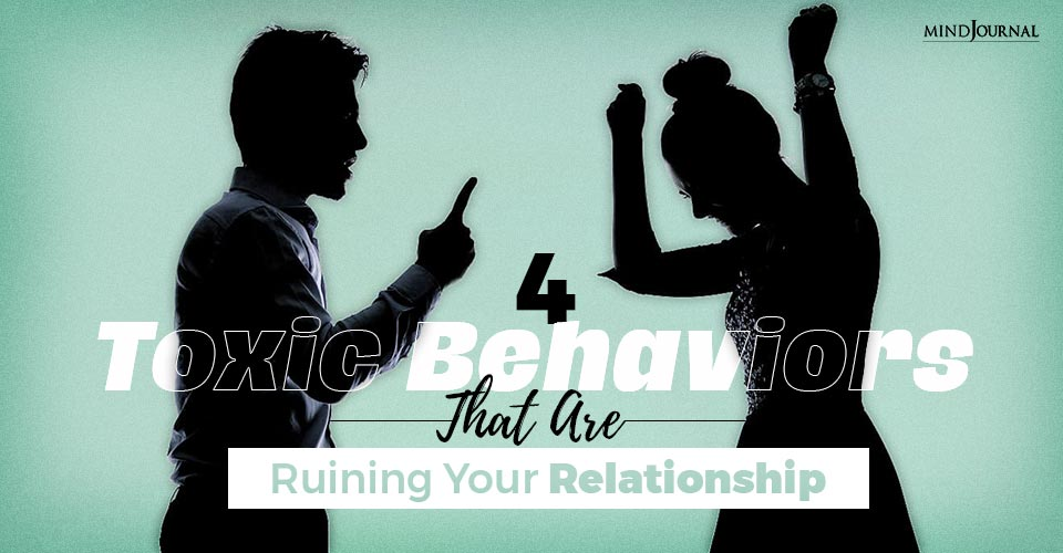 4 Toxic Behaviors That Are Ruining Your Relationship
