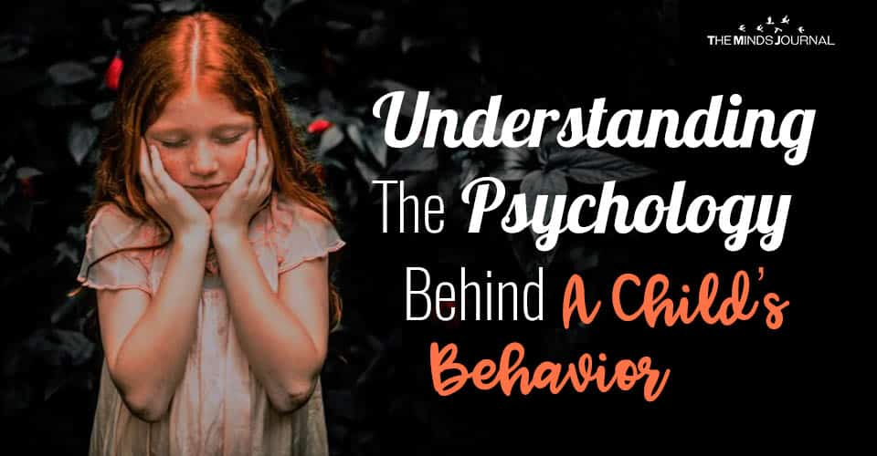 Understanding The Psychology Behind A Child's Behavior