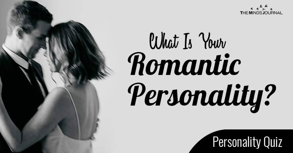 What Is Your Romantic Personality? Take This Romantic Quiz To Find Out