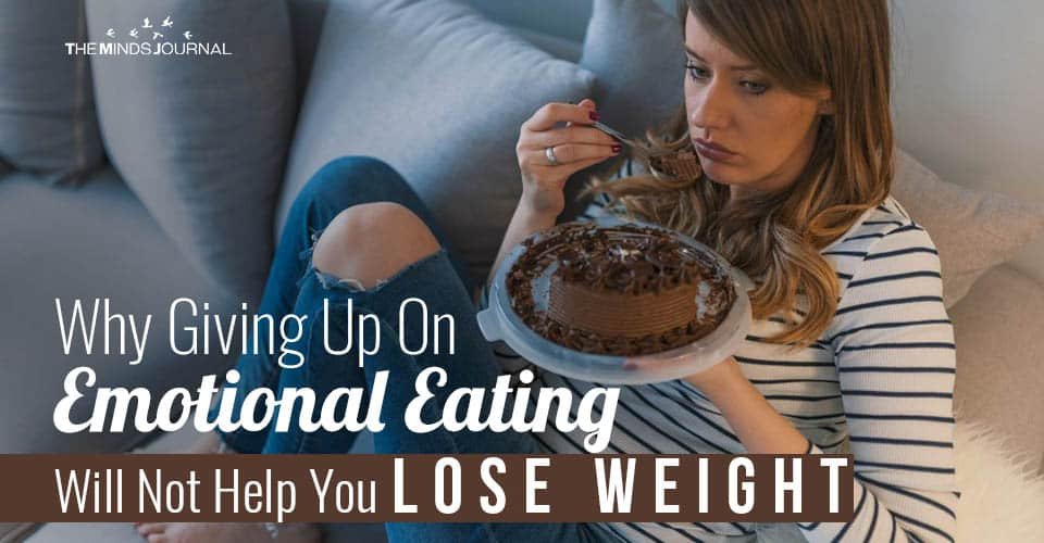 Why Giving Up On Emotional Eating Will Not Help You Lose Weight
