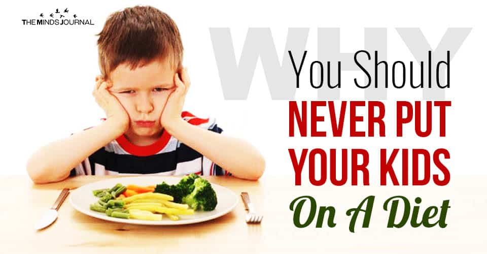 Why You Should Never Put Your Kids On A Diet